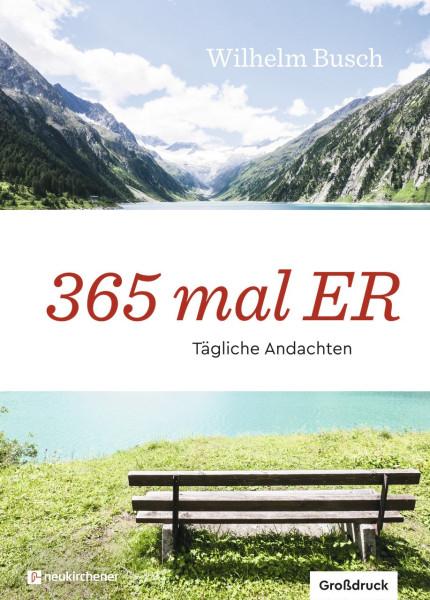 365 mal ER (Großdruck)